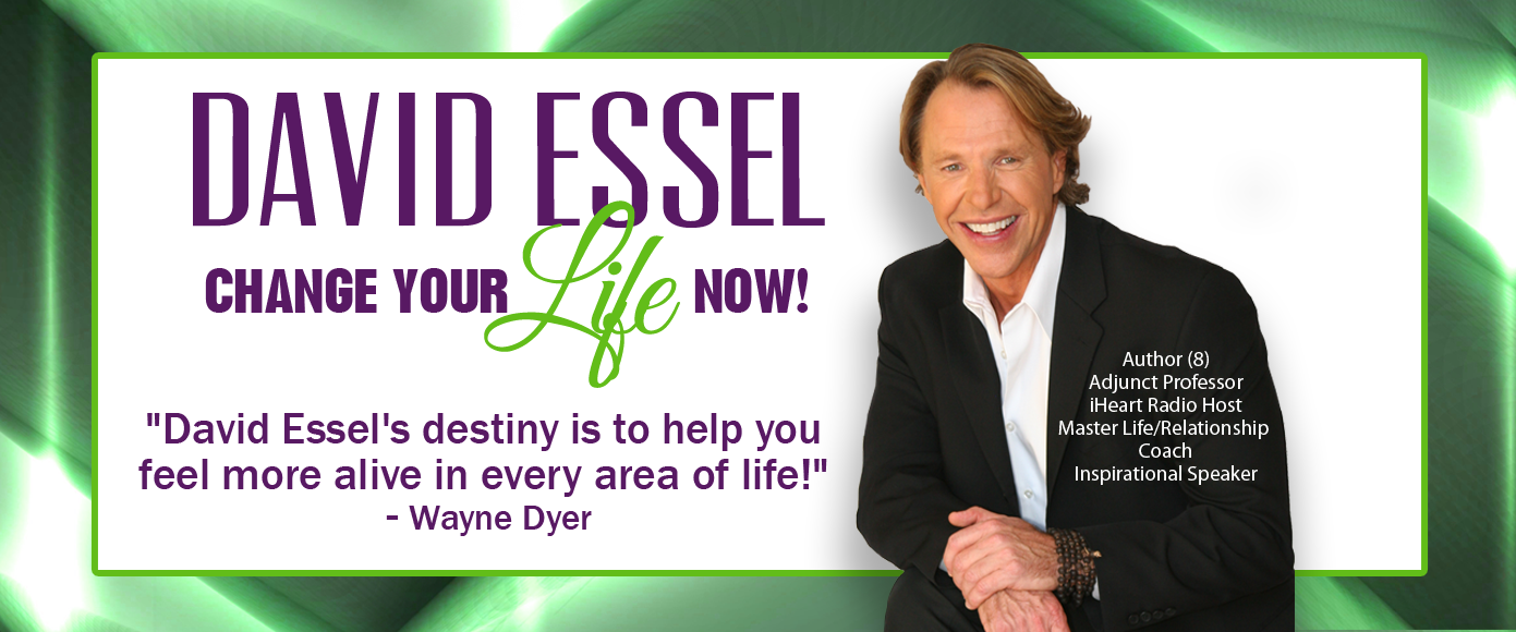 """David Essel   Change Your Life Now   David Essel's destiny is to help you feel more alive in every area of life!"""" `Wayne Dyer"""