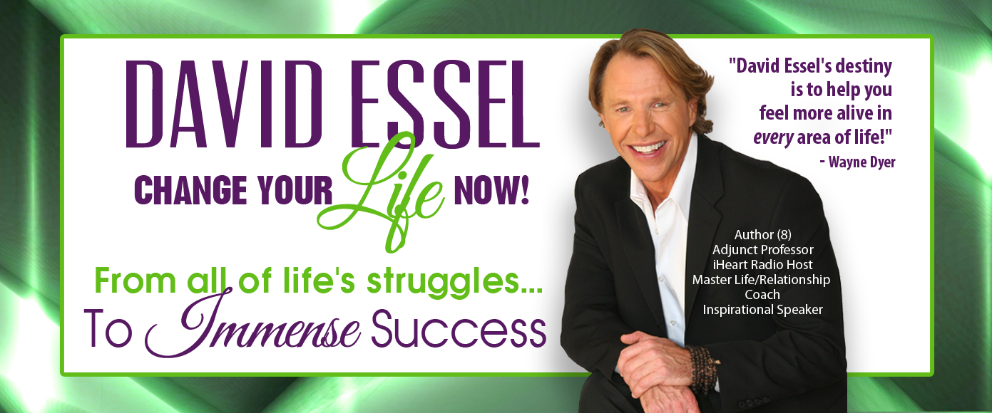 David Essel | Change your Life Now | From all of Life's struggles... to Immense Success
