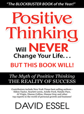 Positive Thinking will NEVER change your Life, but this Book Will! by David Essel