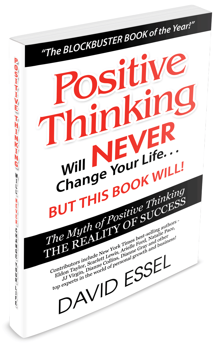 David Essel, Positive Thinking Will Never Change Your Life, But This Book Will!, motivational speaker, coaching and mentoring, how to be confident, relationship questions, career path, self confidence, money advice, executive coaching, what is a life coach, find a life coach, success coach, life coach