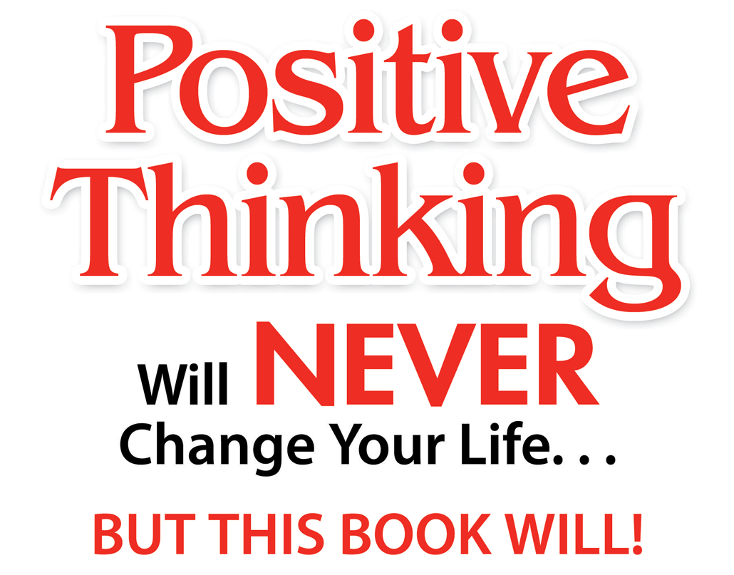 David Essel, Positive Thinking Will NEVER Change Your Life… But This Book Will